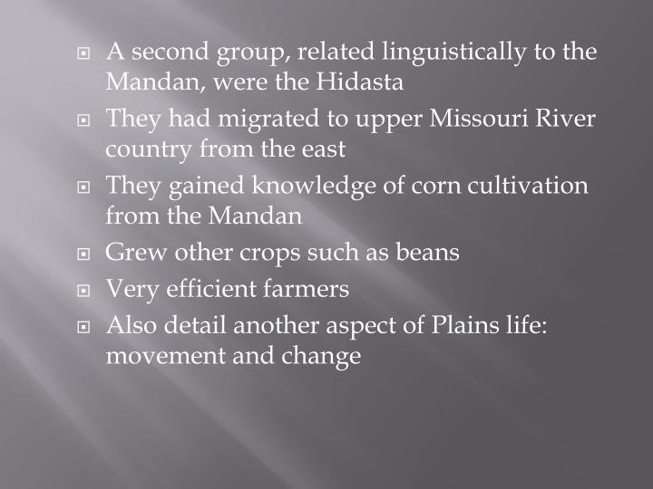 A second group, related linguistically to the Mandan, were the