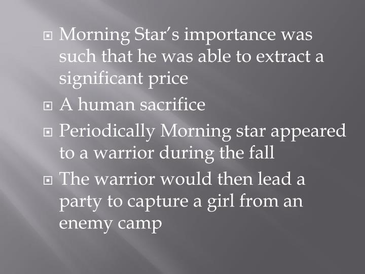 Morning Star's importance was such that he was able to extract a significant price