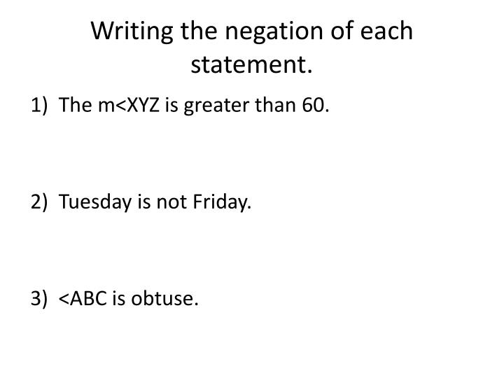 Writing the negation of each statement.