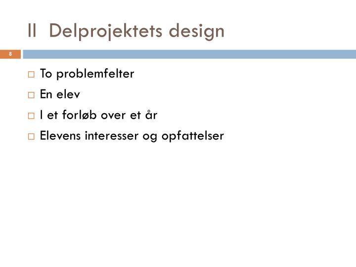II  Delprojektets design