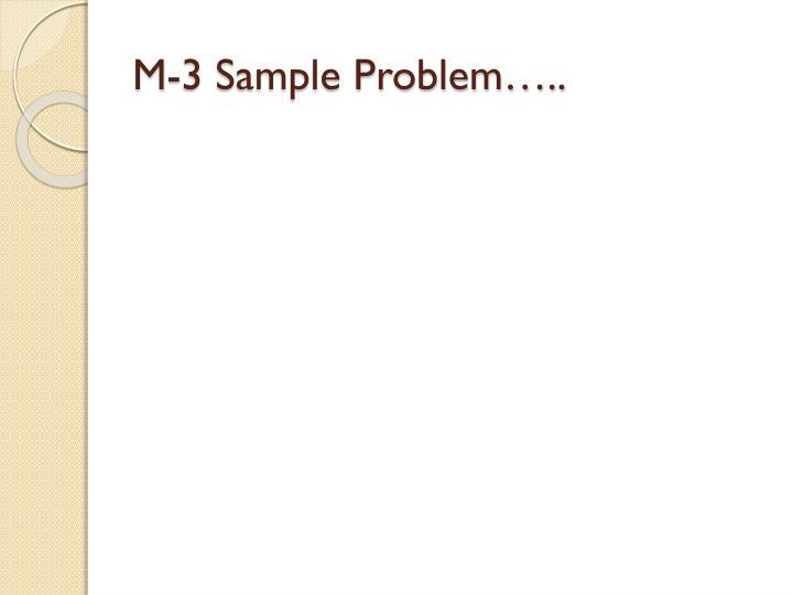 M-3 Sample Problem…..