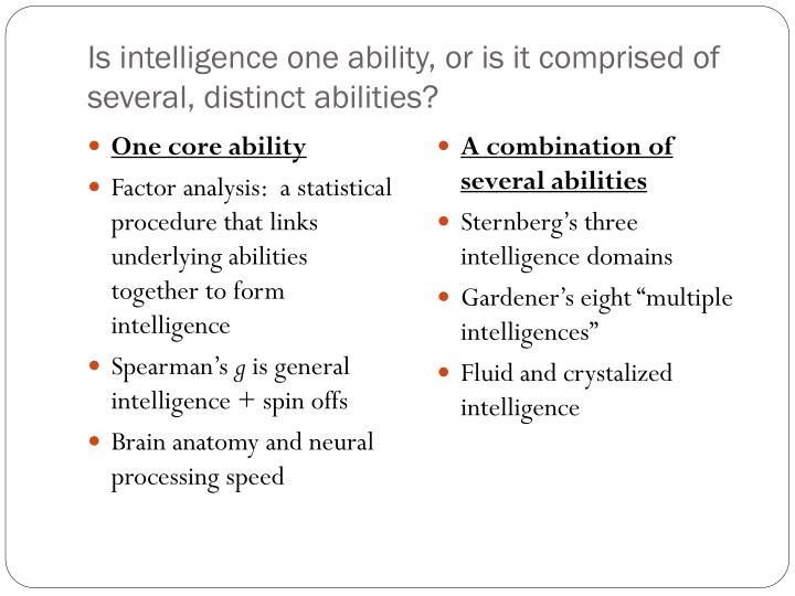 Is intelligence one ability, or is it comprised of several, distinct abilities?