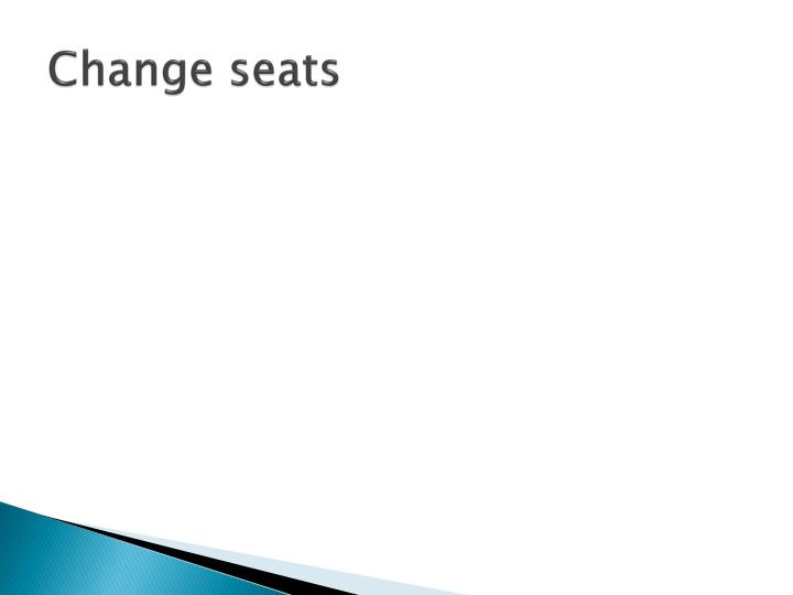 Change seats