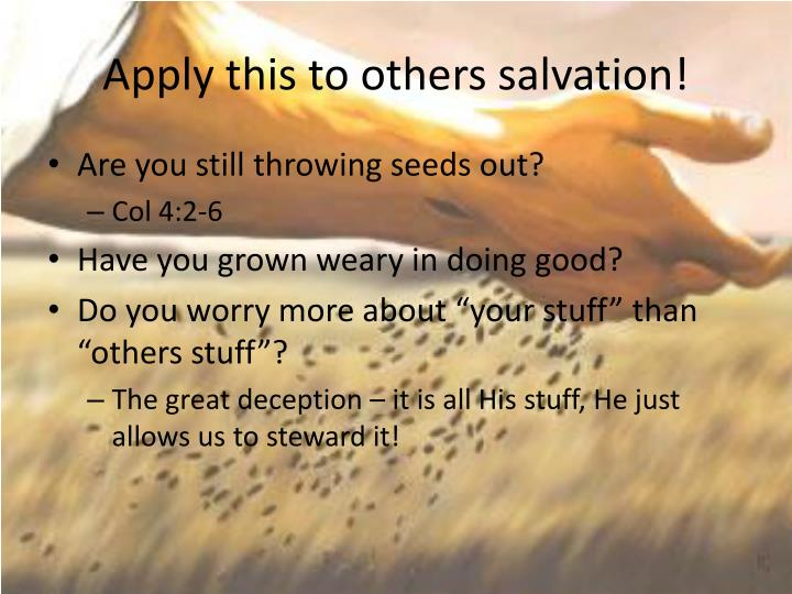 Apply this to others salvation!