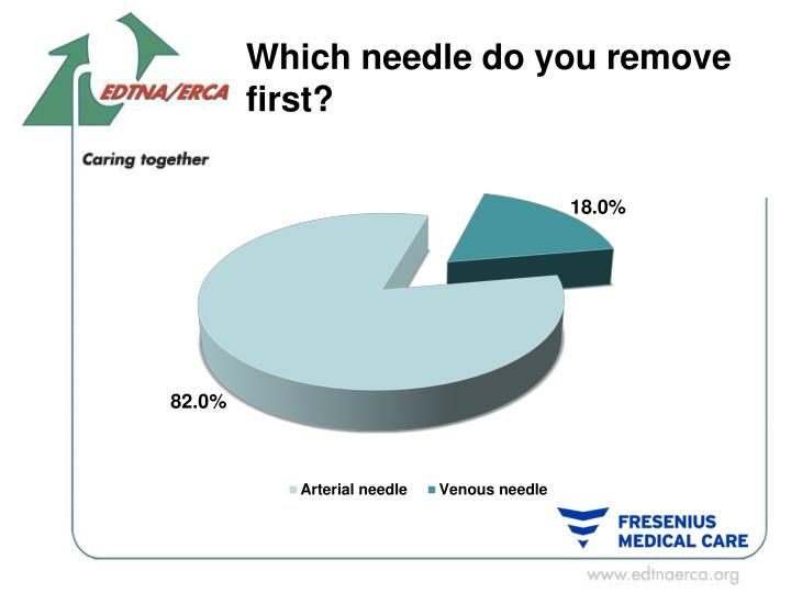 Which needle do you remove first