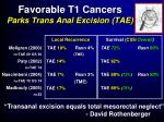 favorable t1 cancers parks trans anal excision tae