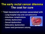 the early rectal cancer dilemma the cost for cure
