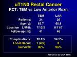 ut1n0 rectal cancer rct tem vs low anterior rsxn