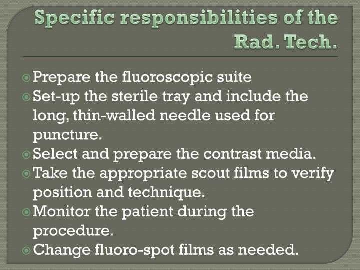 Specific responsibilities of the Rad. Tech.