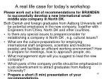 a real life case for today s workshop1