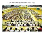 can innovation be facilitated in this way