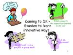 coming to dk sweden to learn innovative ways