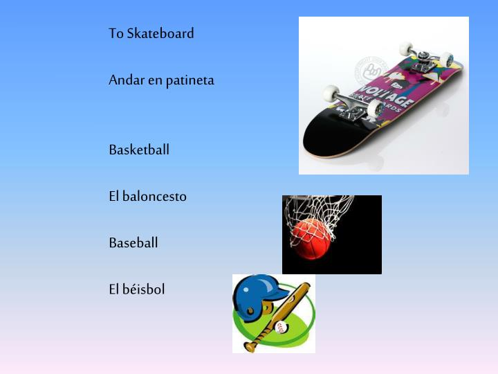 To Skateboard
