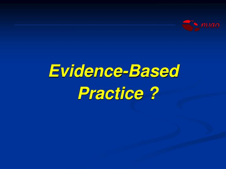 Evidence-Based Practice ?