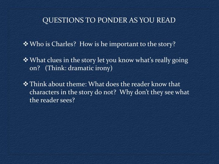 QUESTIONS TO PONDER AS YOU READ
