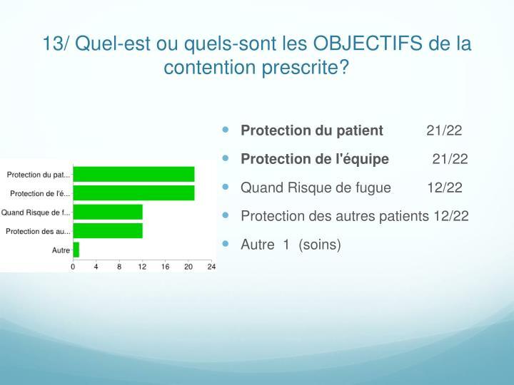13/ Quel-est ou quels-sont les OBJECTIFS de la contention prescrite?