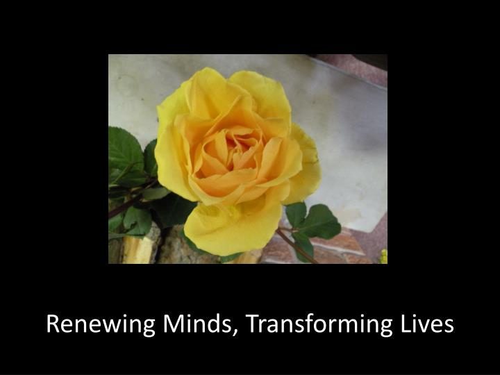 Renewing Minds, Transforming Lives