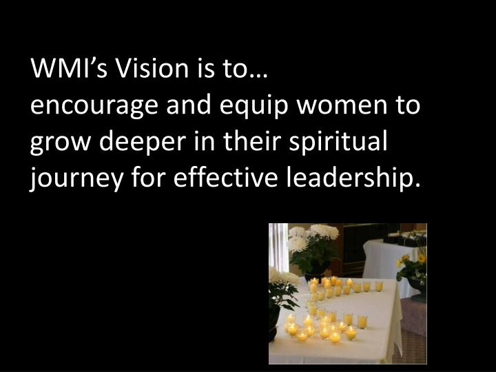 WMI's Vision is to…