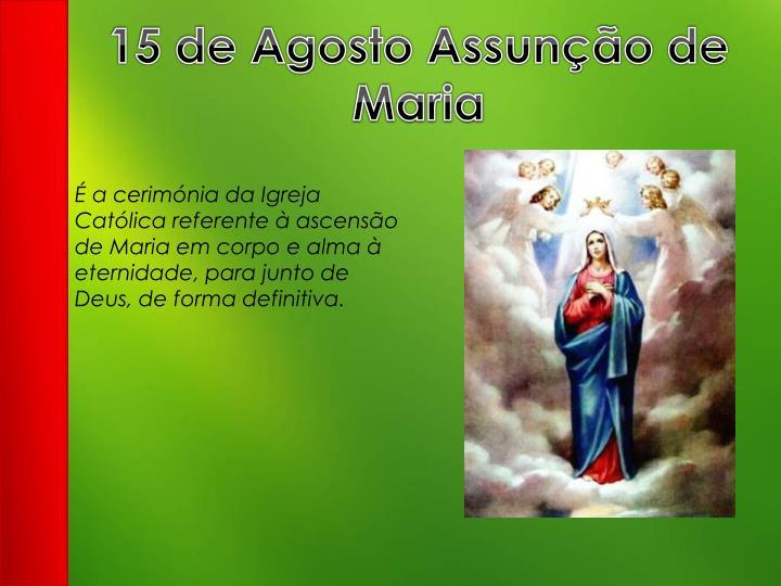 15 de Agosto Assunção de Maria