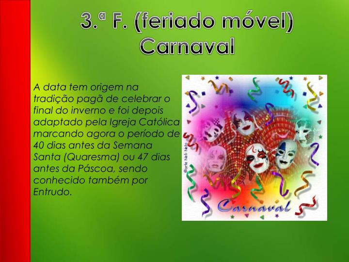 3.ª F. (feriado móvel) Carnaval