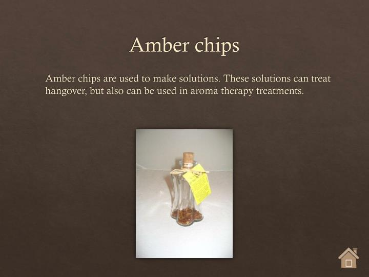 Amber chips