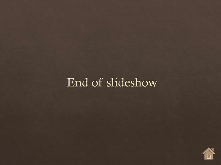 End of slideshow