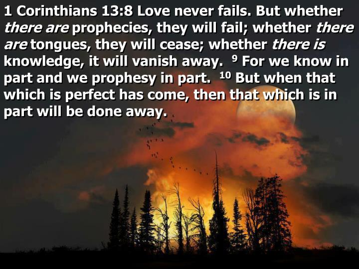 1 Corinthians 13:8 Love never fails. But whether