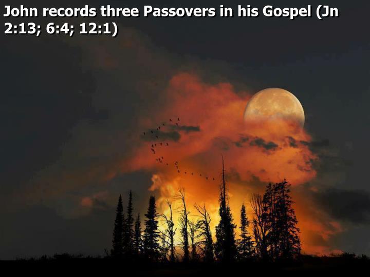 John records three Passovers in his Gospel (