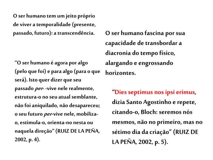O ser humano tem um jeito próprio de viver a temporalidade (presente, passado, futuro): a transcendência.