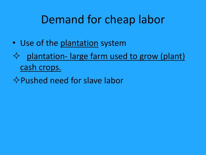 Demand for cheap labor