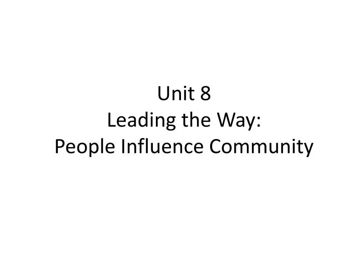 Unit 8 leading the way people influence community