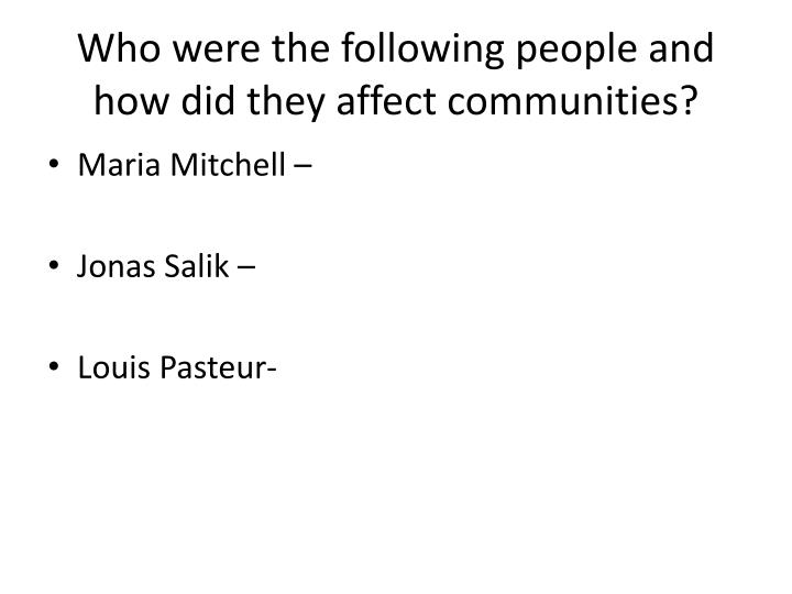 Who were the following people and how did they affect communities?