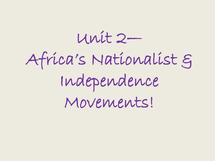Unit 2 africa s nationalist independence movements