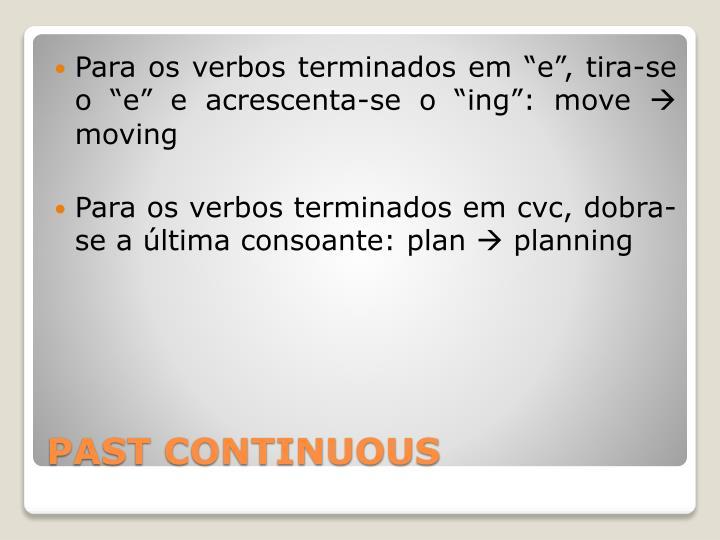 """Para os verbos terminados em """"e"""", tira-se o """"e"""" e acrescenta-se o """""""