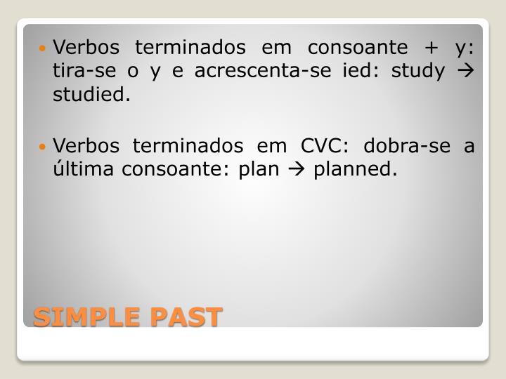 Verbos terminados em consoante + y: tira-se o y e acrescenta-se