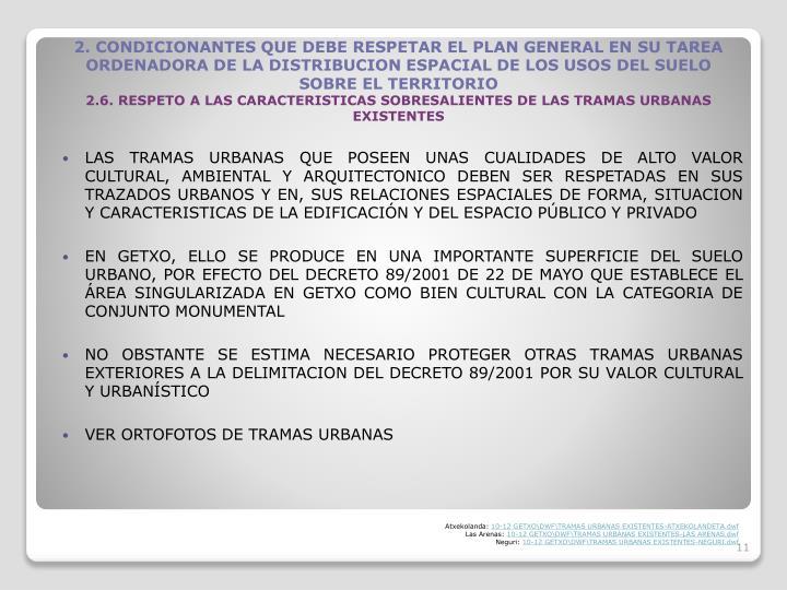 LAS TRAMAS URBANAS QUE POSEEN UNAS CUALIDADES DE ALTO VALOR CULTURAL, AMBIENTAL Y ARQUITECTONICO DEBEN SER RESPETADAS EN SUS TRAZADOS URBANOS Y EN, SUS RELACIONES ESPACIALES DE FORMA, SITUACION Y CARACTERISTICAS DE LA EDIFICACIN Y DEL ESPACIO PBLICO Y PRIVADO