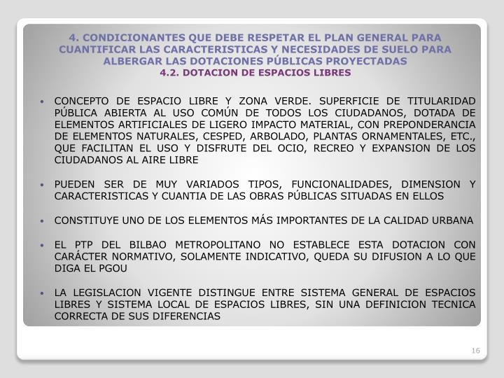 CONCEPTO DE ESPACIO LIBRE Y ZONA VERDE. SUPERFICIE DE TITULARIDAD PBLICA ABIERTA AL USO COMN DE TODOS LOS CIUDADANOS, DOTADA DE ELEMENTOS ARTIFICIALES DE LIGERO IMPACTO MATERIAL, CON PREPONDERANCIA DE ELEMENTOS NATURALES, CESPED, ARBOLADO, PLANTAS ORNAMENTALES, ETC., QUE FACILITAN EL USO Y DISFRUTE DEL OCIO, RECREO Y EXPANSION DE LOS CIUDADANOS AL AIRE LIBRE