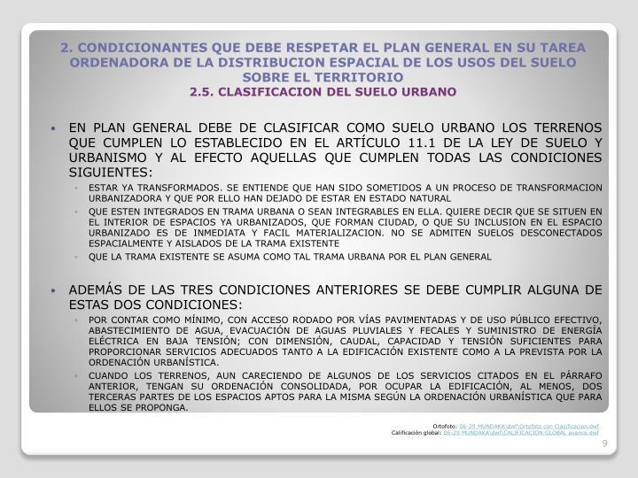 EN PLAN GENERAL DEBE DE CLASIFICAR COMO SUELO URBANO LOS TERRENOS QUE CUMPLEN LO ESTABLECIDO EN EL ARTCULO 11.1 DE LA LEY DE SUELO Y URBANISMO Y AL EFECTO AQUELLAS QUE CUMPLEN TODAS LAS CONDICIONES SIGUIENTES: