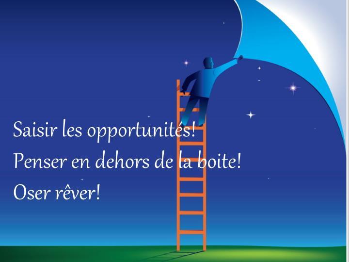 Saisir les opportunités!