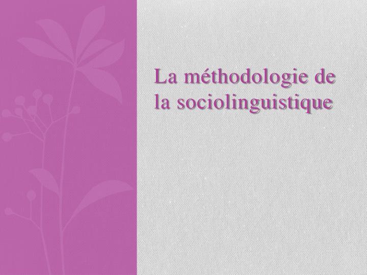 La méthodologie de la sociolinguistique