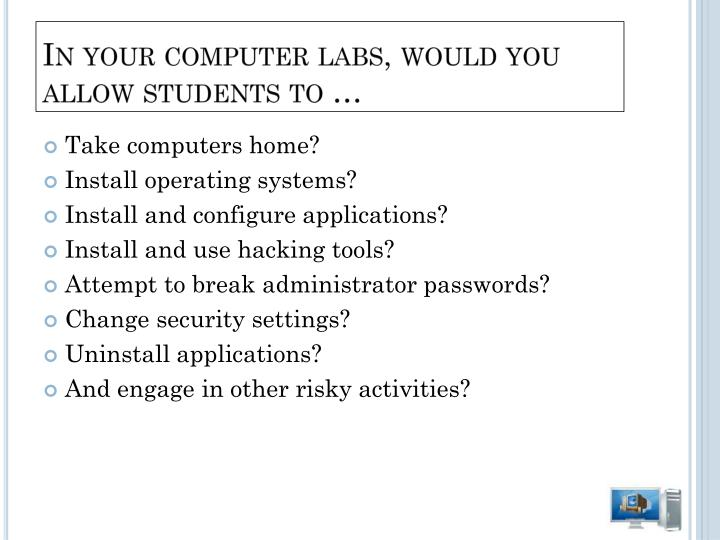 In your computer labs, would you allow students to …
