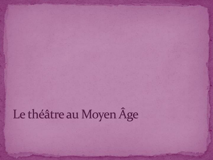 Le théâtre au Moyen Âge