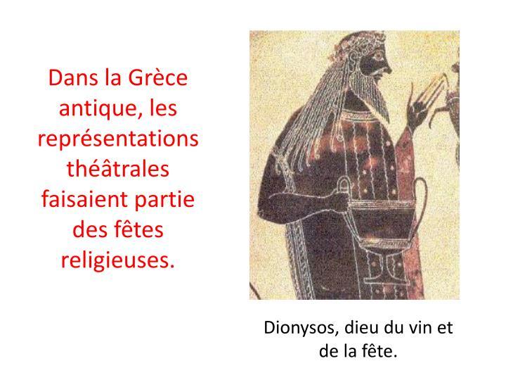 Dans la Grèce antique, les représentations théâtrales faisaient partie des fêtes religieuses.