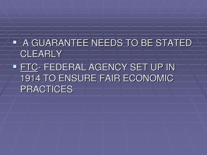 A GUARANTEE NEEDS TO BE STATED CLEARLY