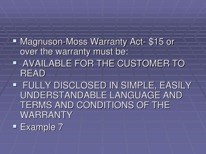 Magnuson-Moss Warranty Act- $15 or over the warranty must be: