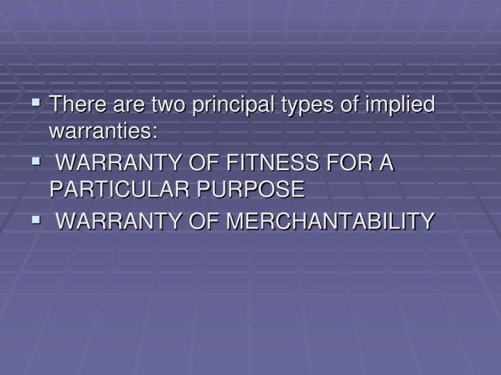 There are two principal types of implied warranties: