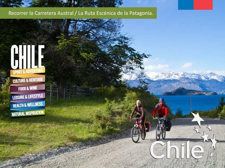 Recorrer la Carretera Austral / La Ruta Escénica de la Patagonia.