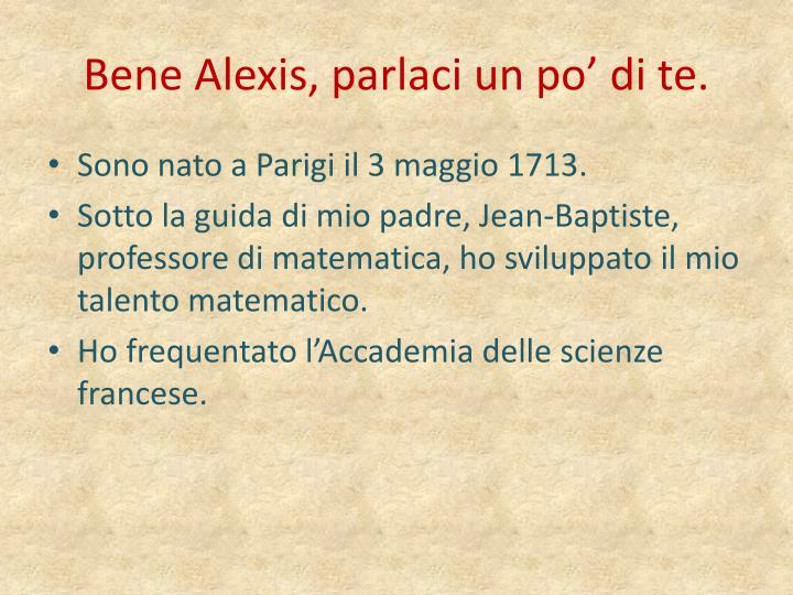 Bene Alexis, parlaci un po' di te.