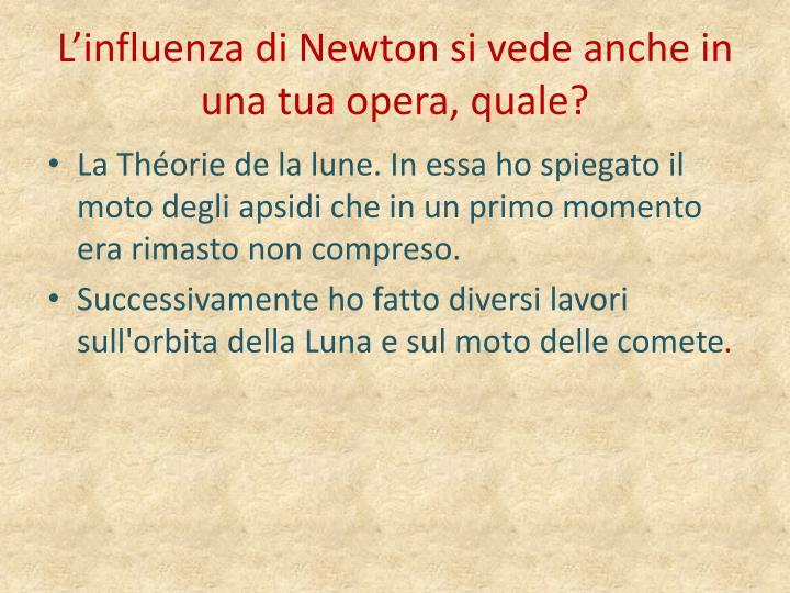 L'influenza di Newton si vede anche in una tua opera, quale?