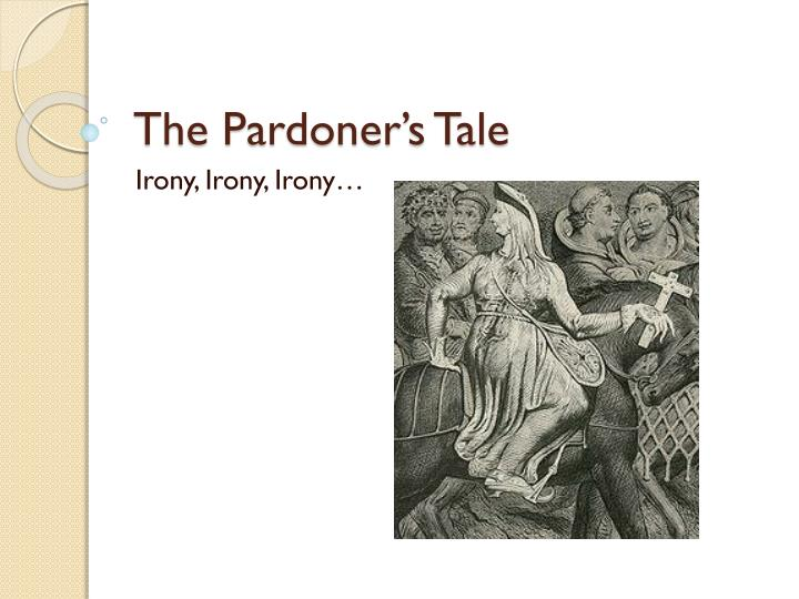 an analysis of irony in the pardoners tale and the nuns priests tale An analysis of irony in the pardoner's tale and the nun's priest's tale pages 3 words 694 the canterbury tales, the nun s priest, the pardoners tale, chaucer.
